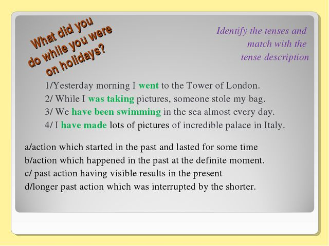 What did you do while you were on holidays? Identify the tenses and match wit...