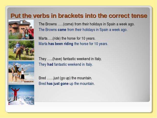 Put the verbs in brackets into the correct tense The Browns …..(come) from th...