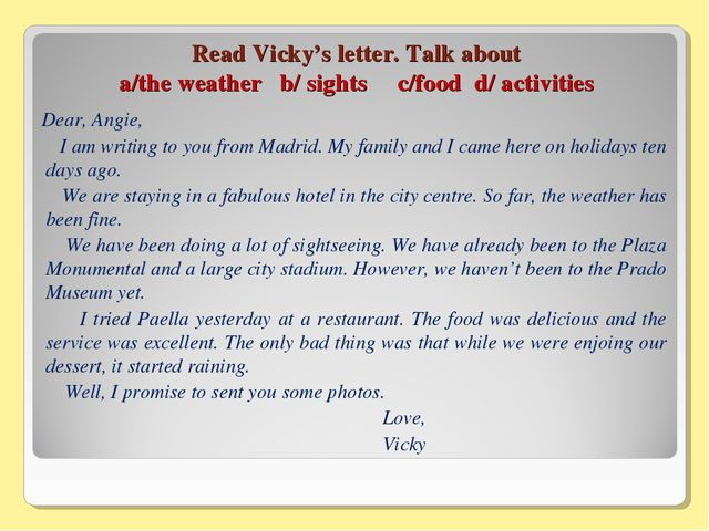 Read Vicky's letter. Talk about a/the weather b/ sights c/food d/ activities...