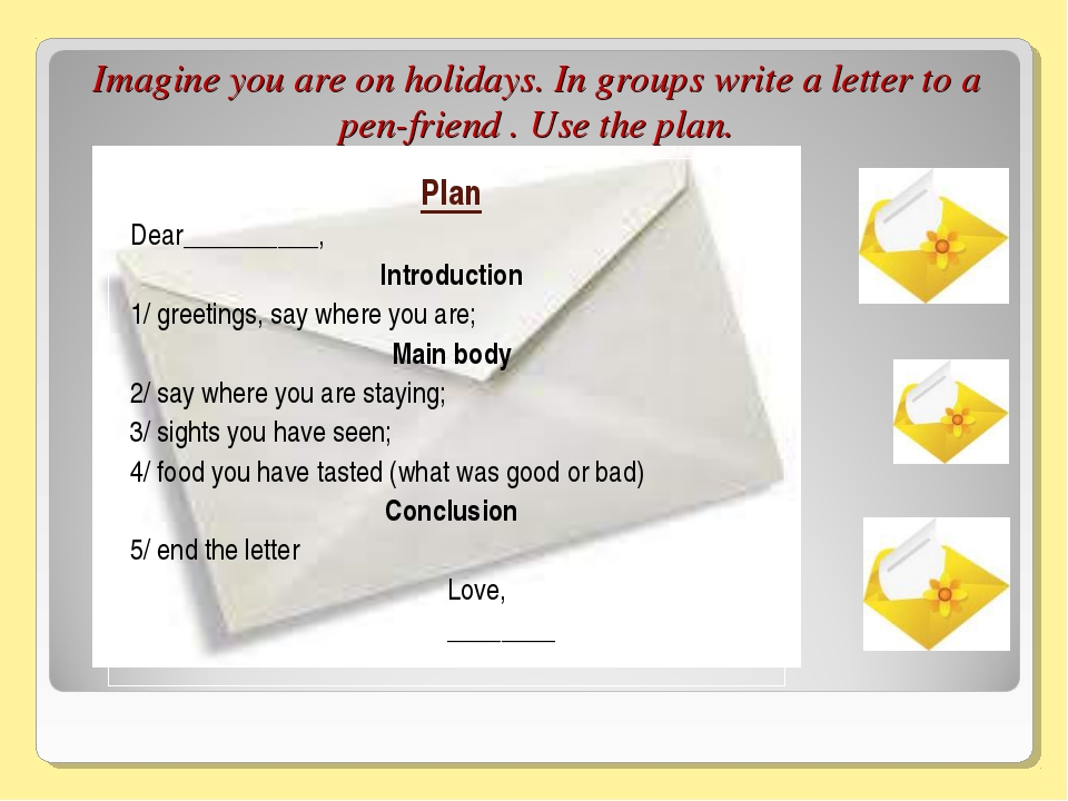 Imagine you are on holidays. In groups write a letter to a pen-friend . Use t...