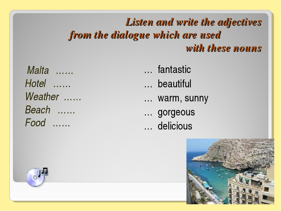 Listen and write the adjectives from the dialogue which are used with these n...