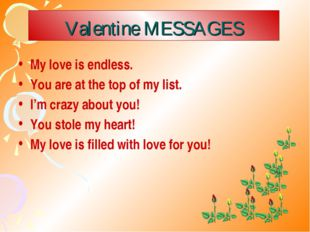 Valentine MESSAGES My love is endless. You are at the top of my list. I'm cra