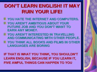 DON'T LEARN ENGLISH! IT MAY RUIN YOUR LIFE! YOU HATE THE INTERNET AND COMPUTE