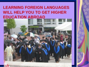 LEARNING FOREIGN LANGUAGES WILL HELP YOU TO GET HIGHER EDUCATION ABROAD