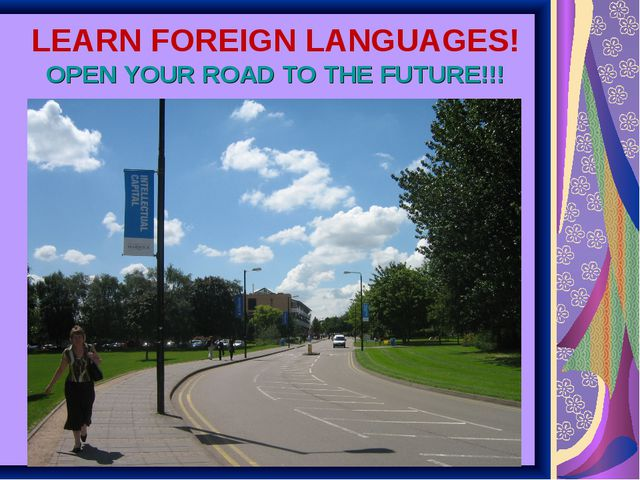 LEARN FOREIGN LANGUAGES! OPEN YOUR ROAD TO THE FUTURE!!!