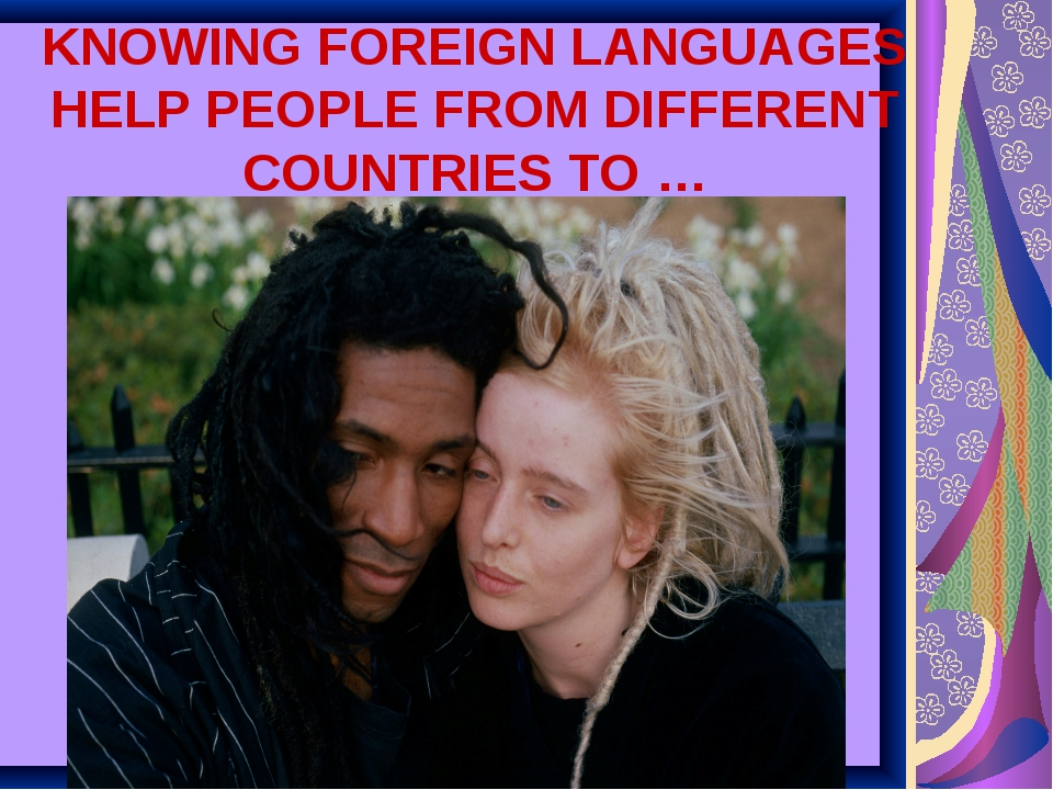KNOWING FOREIGN LANGUAGES HELP PEOPLE FROM DIFFERENT COUNTRIES TO …