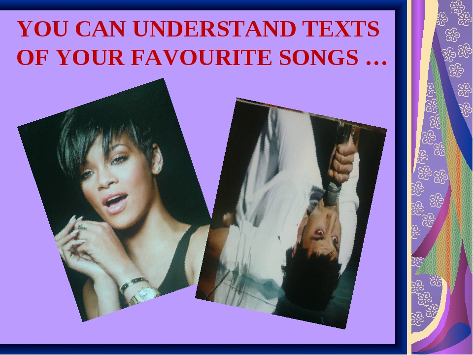 YOU CAN UNDERSTAND TEXTS OF YOUR FAVOURITE SONGS …