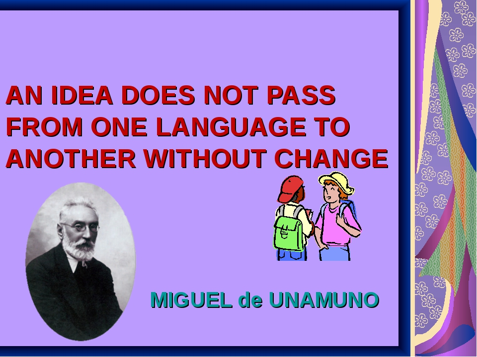 AN IDEA DOES NOT PASS FROM ONE LANGUAGE TO ANOTHER WITHOUT CHANGE MIGUEL de U...