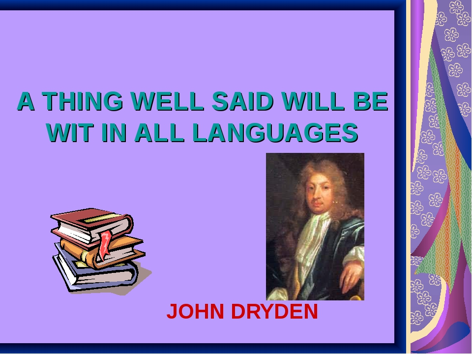 A THING WELL SAID WILL BE WIT IN ALL LANGUAGES JOHN DRYDEN