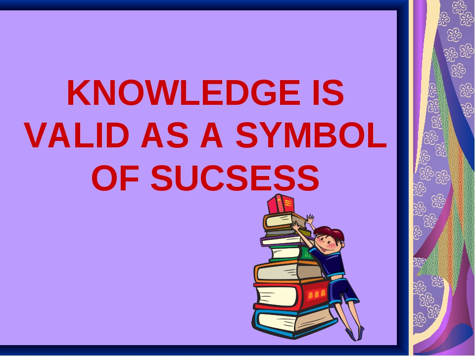 KNOWLEDGE IS VALID AS A SYMBOL OF SUCSESS