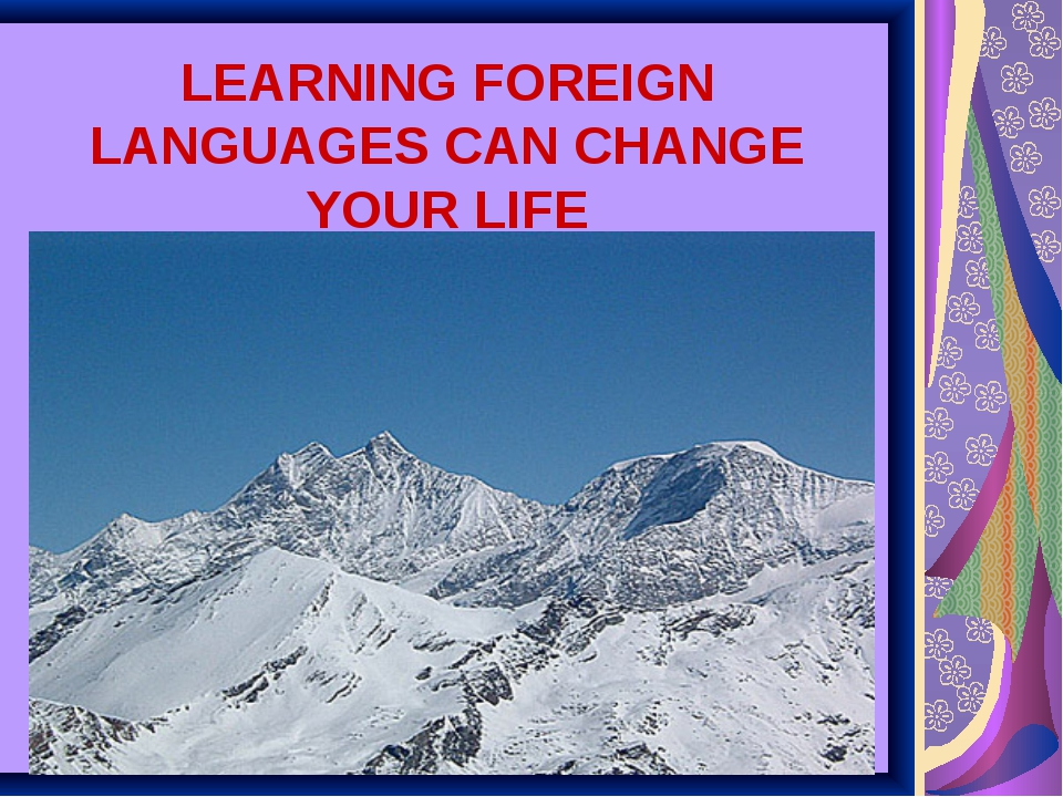 LEARNING FOREIGN LANGUAGES CAN CHANGE YOUR LIFE