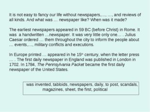 It is not easy to fancy our life without newspapers,…, …, and reviews of all