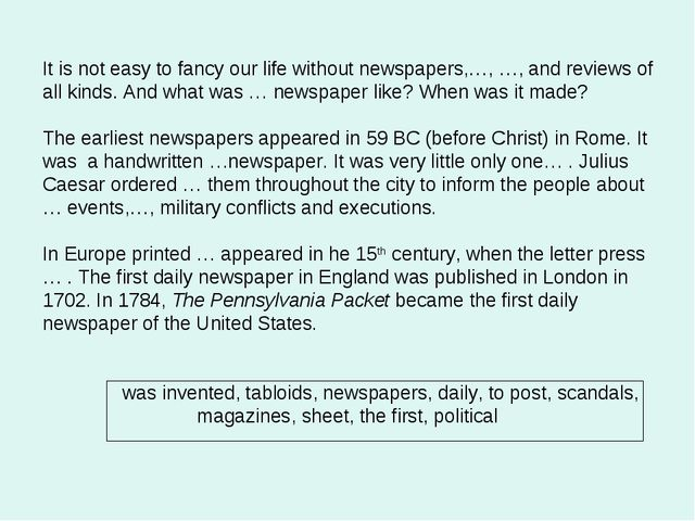 It is not easy to fancy our life without newspapers,…, …, and reviews of all...