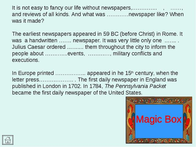 It is not easy to fancy our life without newspapers,………….. , ……, and reviews...