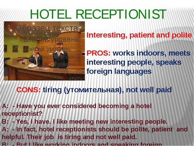 HOTEL RECEPTIONIST Interesting, patient and polite PROS: works indoors, meets...