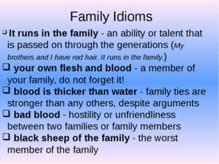 Family Idioms It runs in the family - an ability or talent that is passed on