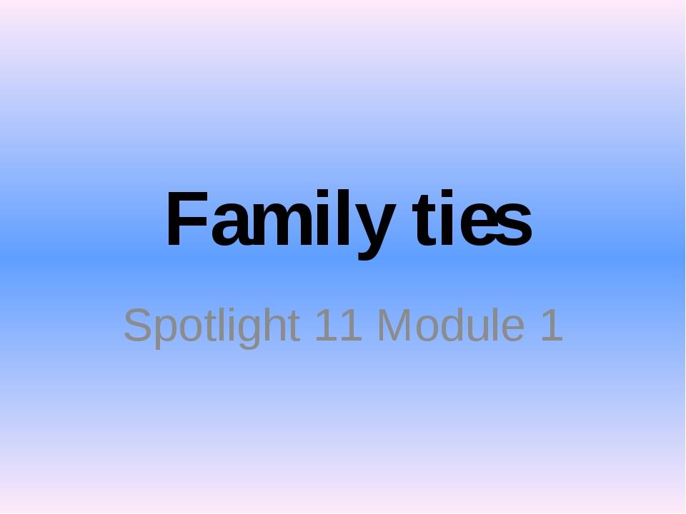 Family ties Spotlight 11 Module 1