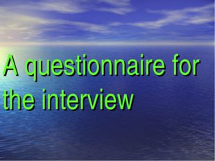 A questionnaire for the interview