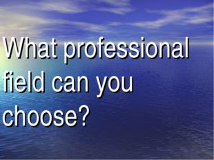 What professional field can you choose?