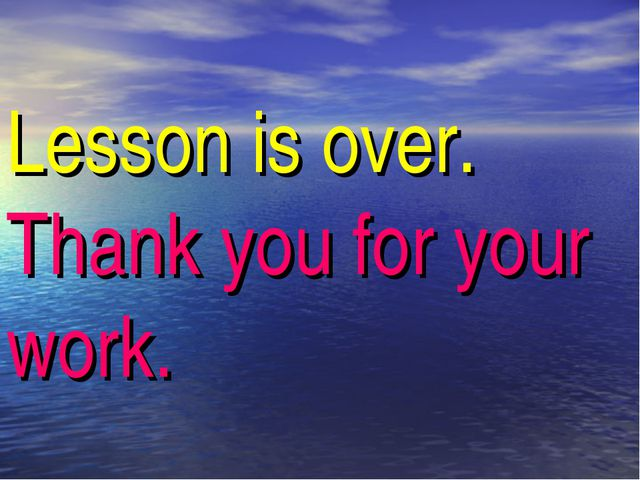 Lesson is over. Thank you for your work.