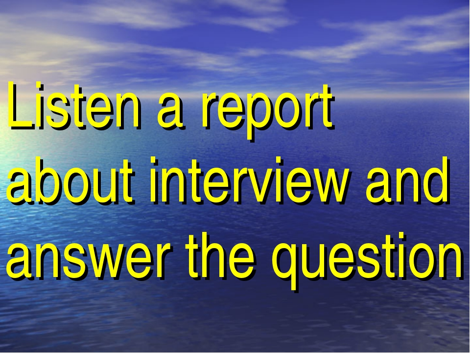 Listen a report about interview and answer the question