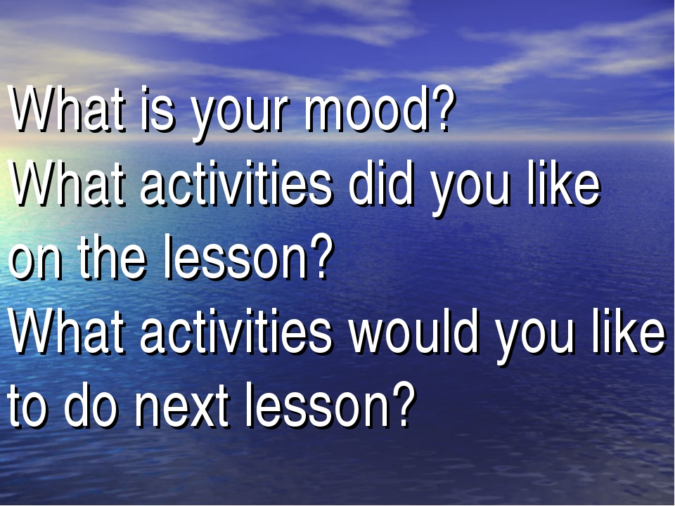 What is your mood? What activities did you like on the lesson? What activitie...