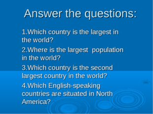 Answer the questions: 1.Which country is the largest in the world? 2.Where is