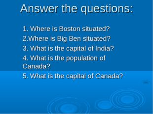 Answer the questions: 1. Where is Boston situated? 2.Where is Big Ben situate
