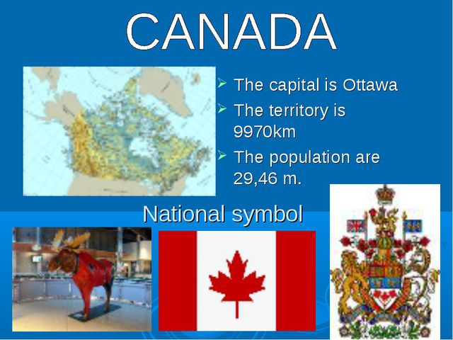 National symbol The capital is Ottawa The territory is 9970km The population...