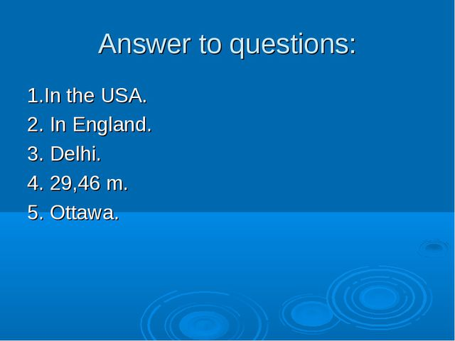Answer to questions: 1.In the USA. 2. In England. 3. Delhi. 4. 29,46 m. 5. Ot...