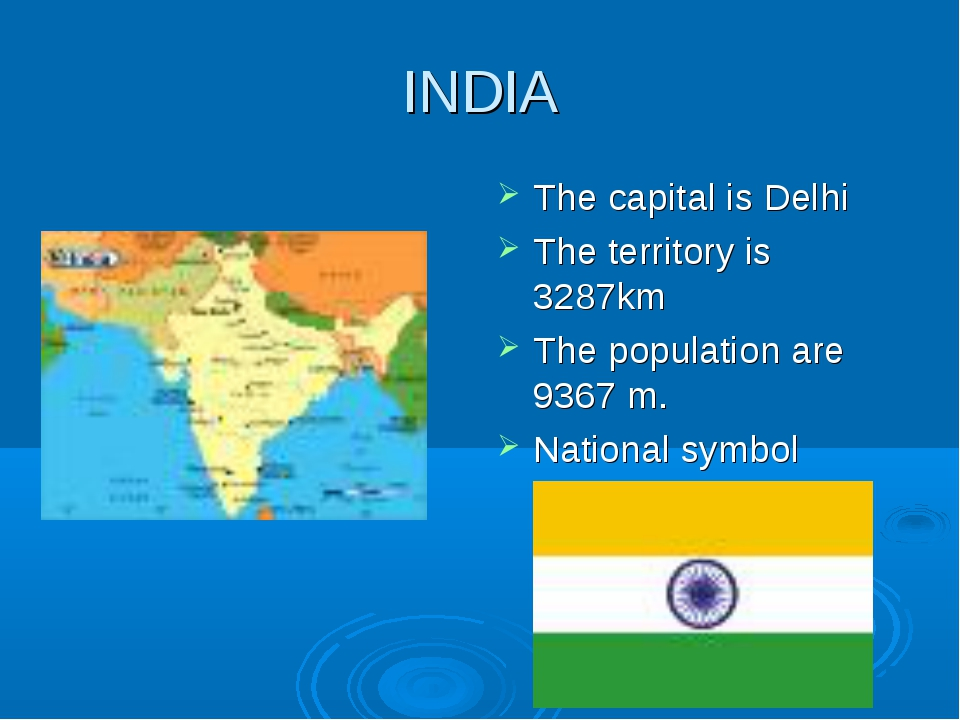INDIA The capital is Delhi The territory is 3287km The population are 9367 m....