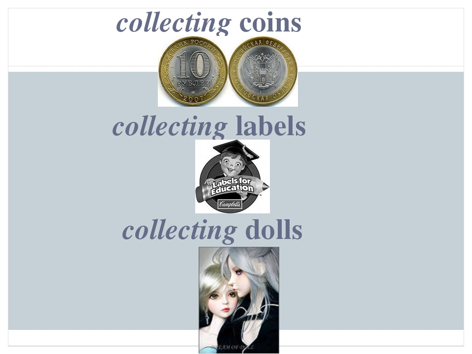 collecting coins collecting labels collecting dolls