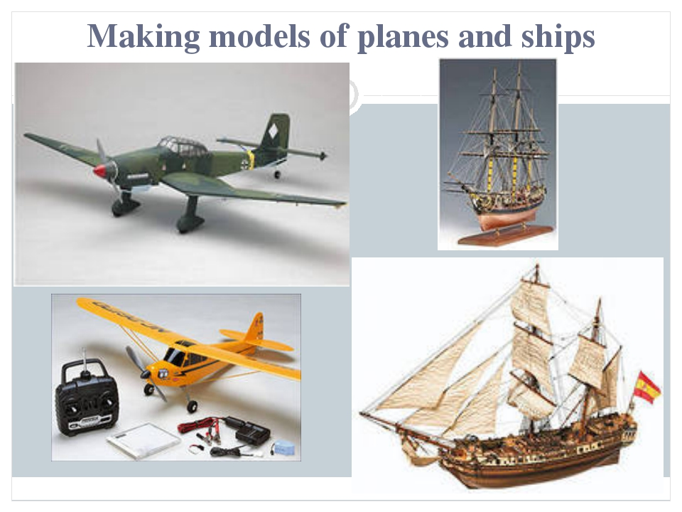Making models of planes and ships
