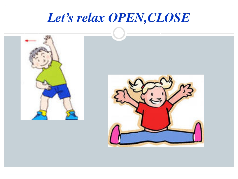 Let's relax OPEN,CLOSE