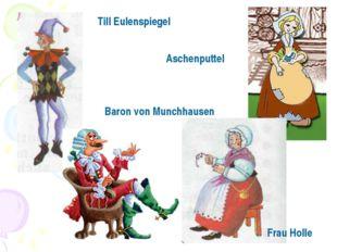 Frau Holle Baron von Munchhausen Till Eulenspiegel Aschenputtel
