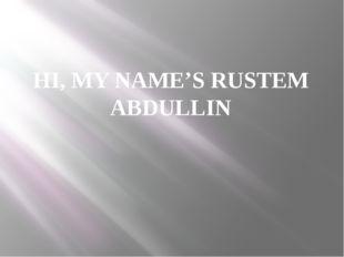 HI, MY NAME'S RUSTEM ABDULLIN