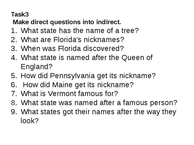 Task3 Make direct questions into indirect. What state has the name of a tree?...