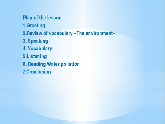 Plan of the lesson 1.Greeting 2.Review of vocabulary «The environment» 3. Sp...