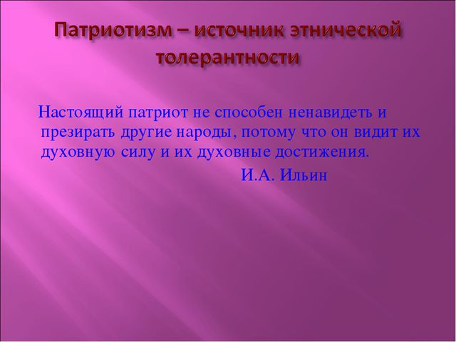 Настоящий патриот не способен ненавидеть и презирать другие народы, потому ч...