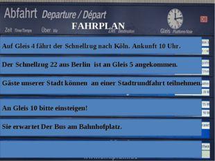 FAHRPLAN Auf Gleis 4 fährt der Schnellzug nach Köln. Ankunft 10 Uhr. Der Schn