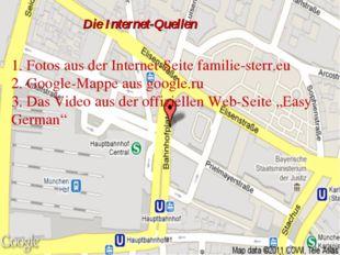 Die Internet-Quellen 1. Fotos aus der Internet-Seite familie-sterr.eu 2. Goog