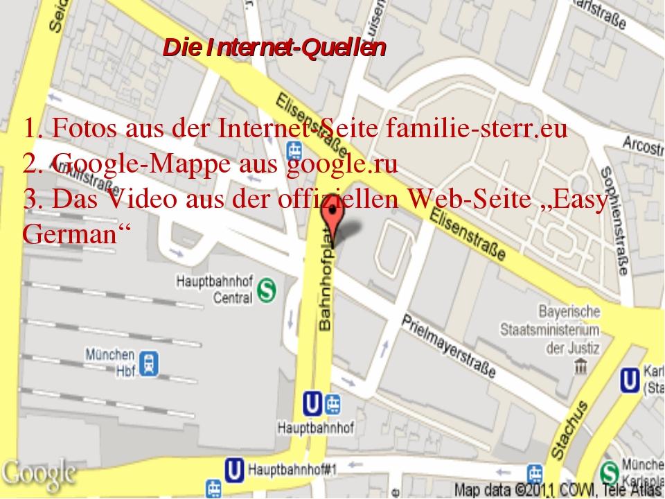 Die Internet-Quellen 1. Fotos aus der Internet-Seite familie-sterr.eu 2. Goog...