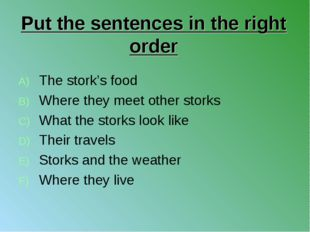 Put the sentences in the right order The stork's food Where they meet other s
