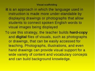 Visual scaffolding it is an approach in which the language used in instructio