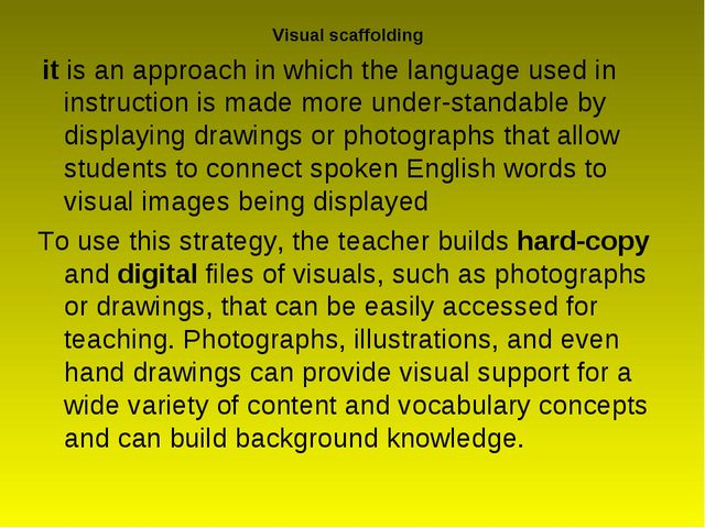 Visual scaffolding it is an approach in which the language used in instructio...