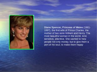 . Diana Spencer, Princess of Wales (1961-1997), the first wife of Prince Char