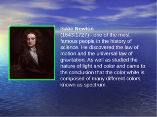 Isaac Newton (1643-1727) - one of the most famous people in the history of sc