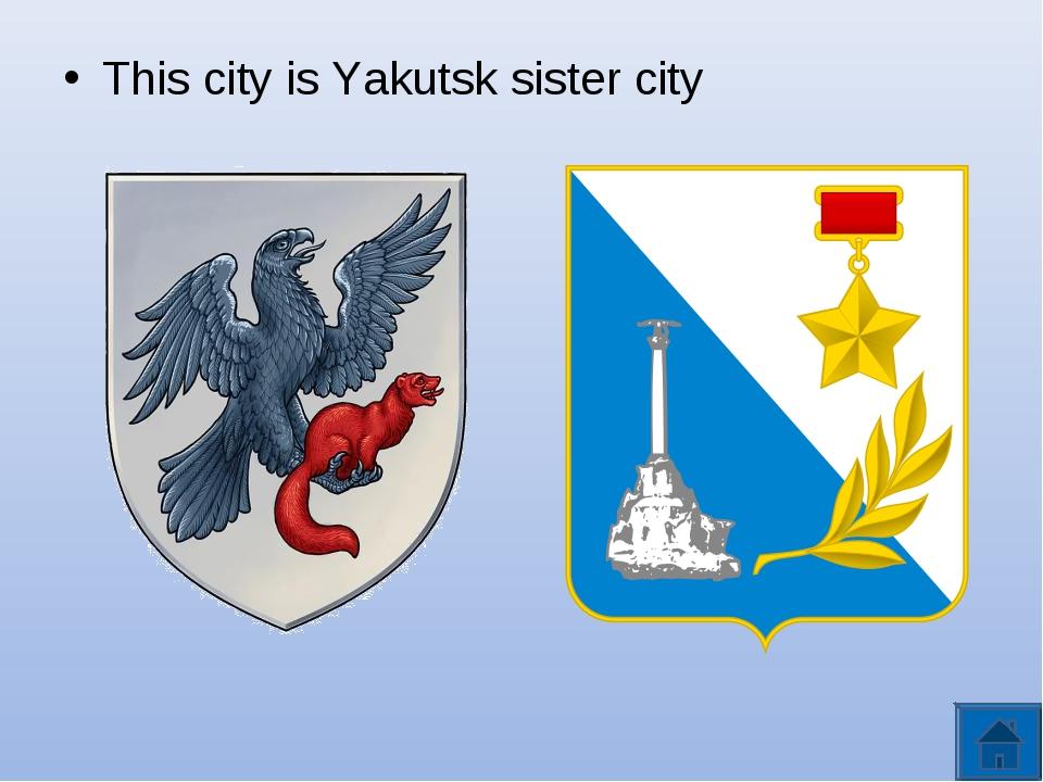 This city is Yakutsk sister city