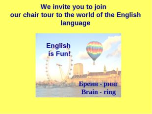 We invite you to join our chair tour to the world of the English language En