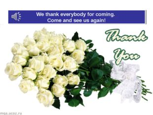 We thank everybody for coming. Come and see us again!